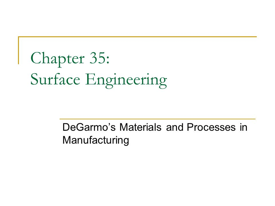 Chapter 35: Surface Engineering DeGarmos Materials and Processes in Manufacturing