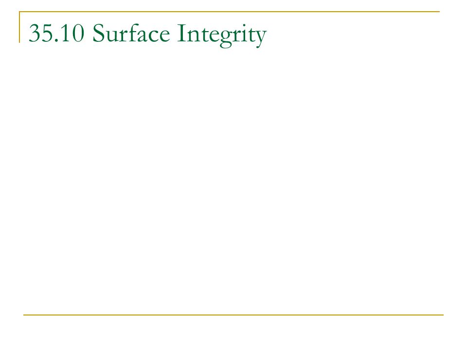35.10 Surface Integrity