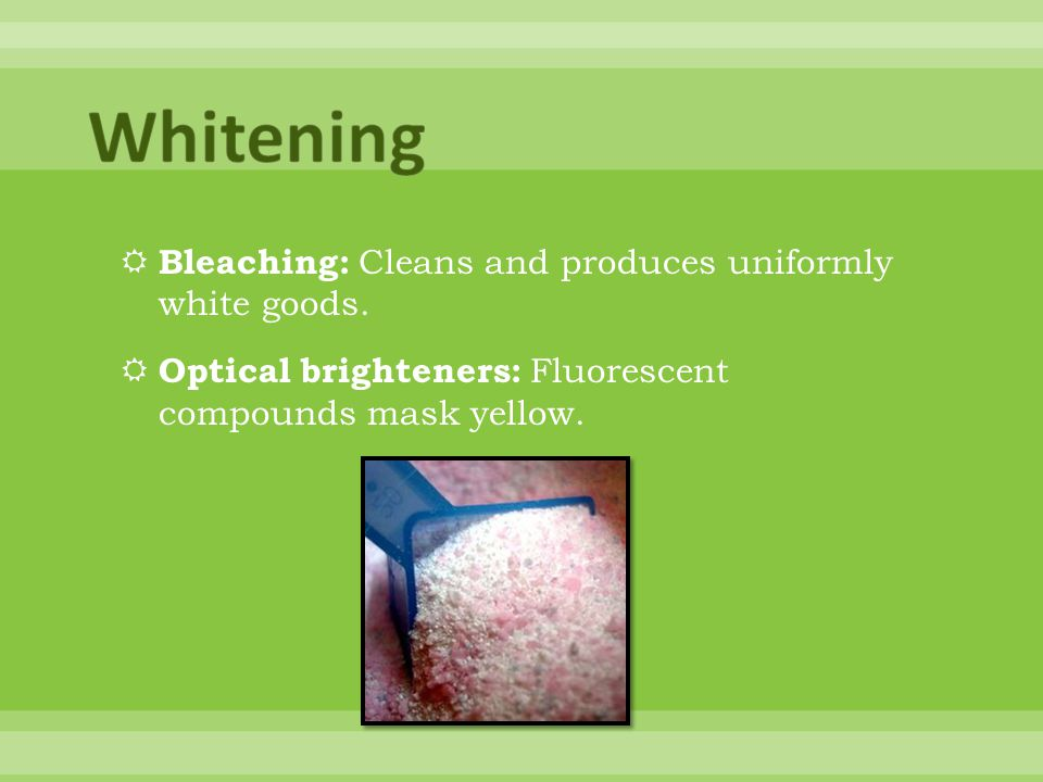 Bleaching: Cleans and produces uniformly white goods.