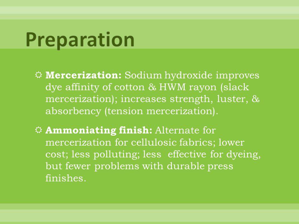 Mercerization: Sodium hydroxide improves dye affinity of cotton & HWM rayon (slack mercerization); increases strength, luster, & absorbency (tension mercerization).