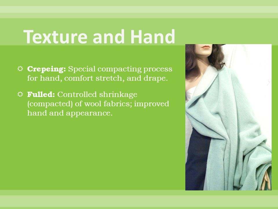 Crepeing: Special compacting process for hand, comfort stretch, and drape.