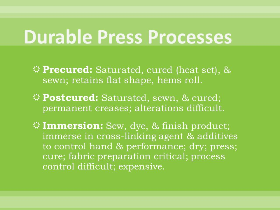 Precured: Saturated, cured (heat set), & sewn; retains flat shape, hems roll.