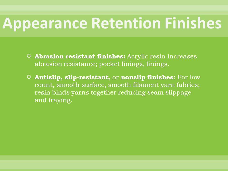 Abrasion resistant finishes: Acrylic resin increases abrasion resistance; pocket linings, linings.