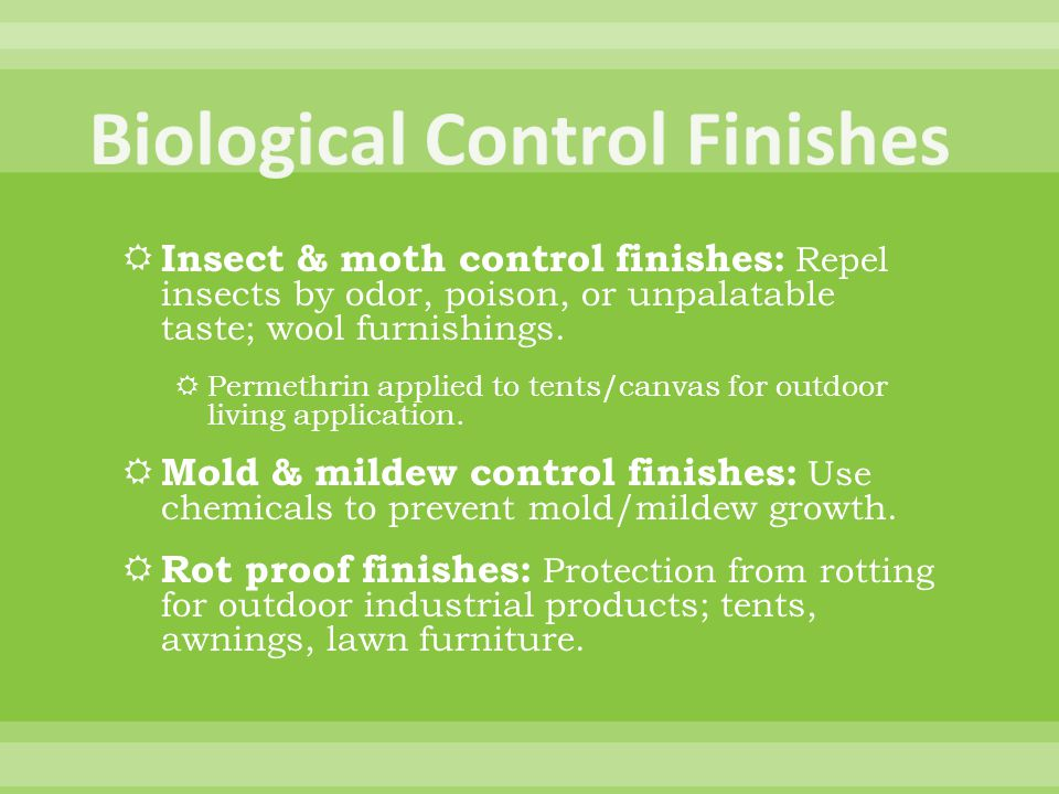 Insect & moth control finishes: Repel insects by odor, poison, or unpalatable taste; wool furnishings.