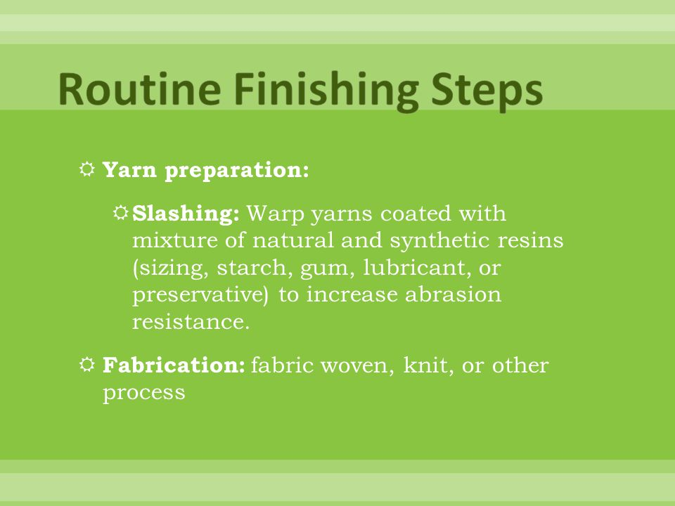 Yarn preparation: Slashing: Warp yarns coated with mixture of natural and synthetic resins (sizing, starch, gum, lubricant, or preservative) to increase abrasion resistance.