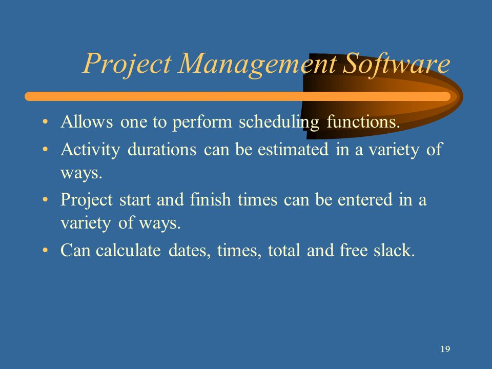 19 Project Management Software Allows one to perform scheduling functions.