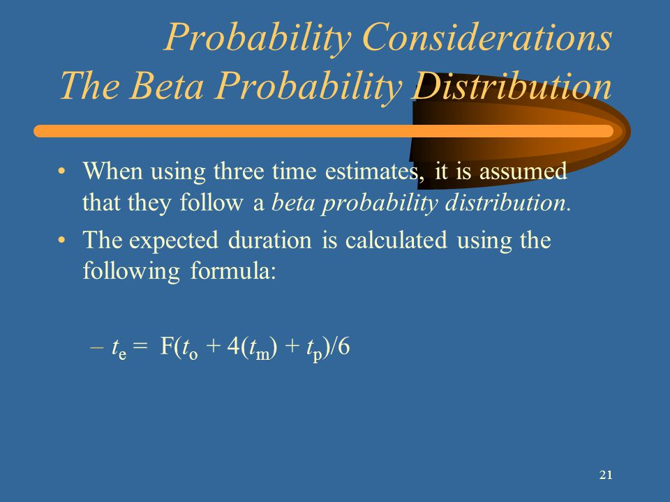 211 Probability Considerations The Beta Probability Distribution When using three time estimates, it is assumed that they follow a beta probability distribution.