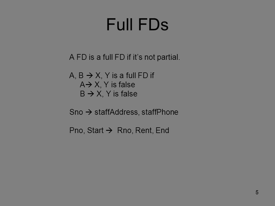 5 Full FDs A FD is a full FD if its not partial.