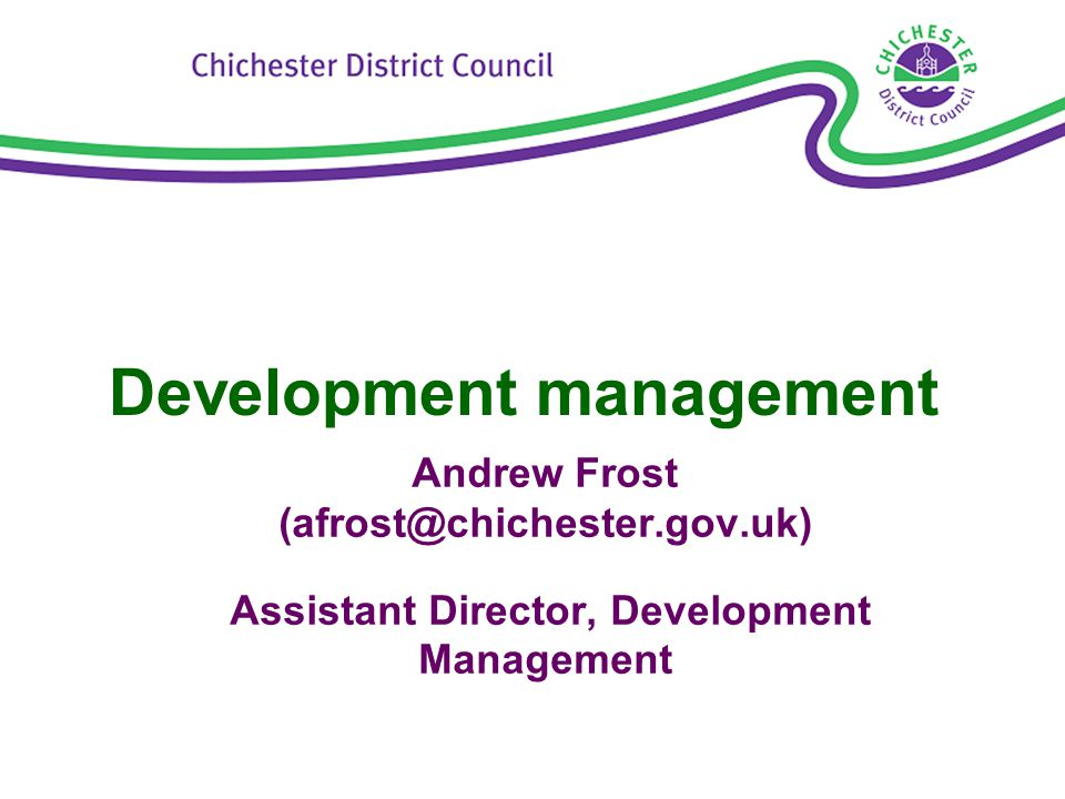 Development management Andrew Frost (afrost@chichester.gov.uk) Assistant Director, Development Management