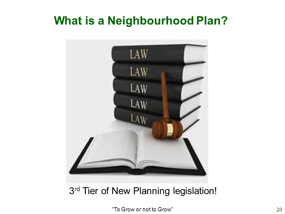 What is a Neighbourhood Plan To Grow or not to Grow 20 3 rd Tier of New Planning legislation!