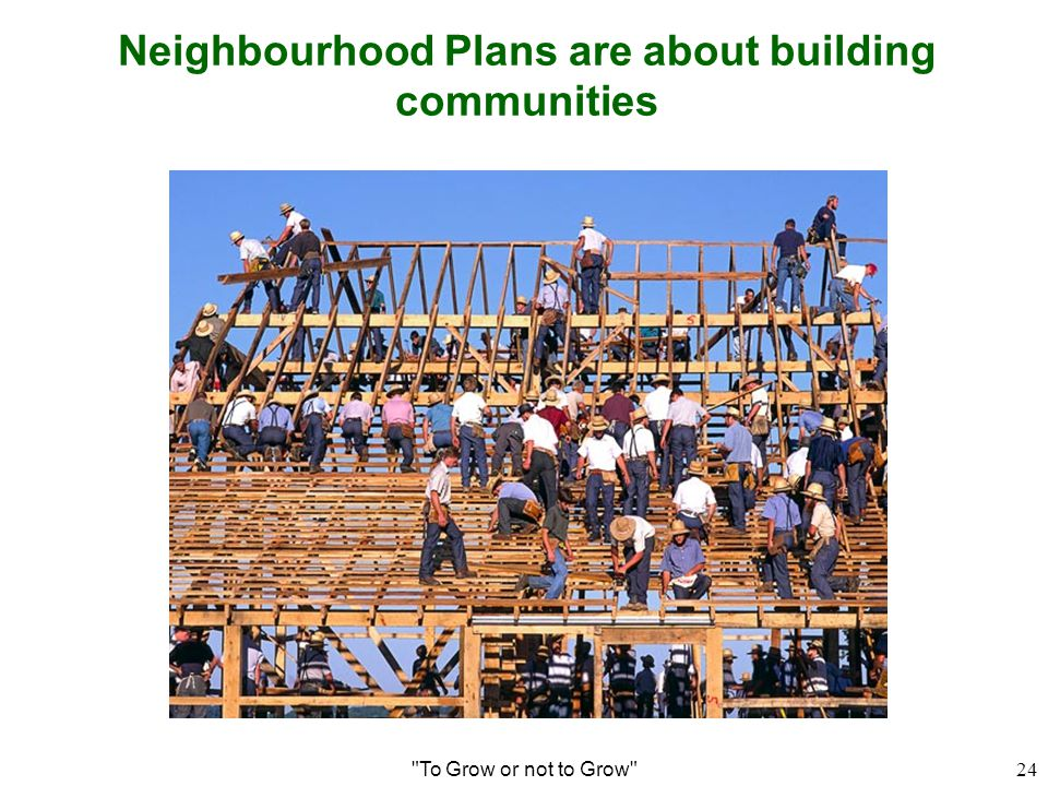 Neighbourhood Plans are about building communities To Grow or not to Grow 24