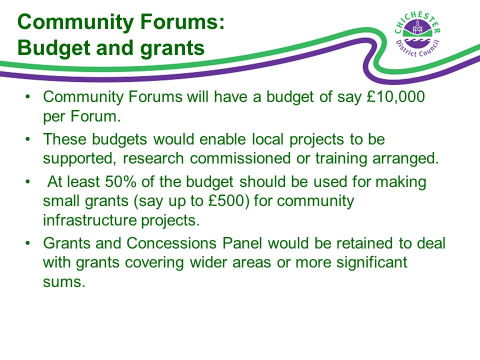 Community Forums: Budget and grants Community Forums will have a budget of say £10,000 per Forum.