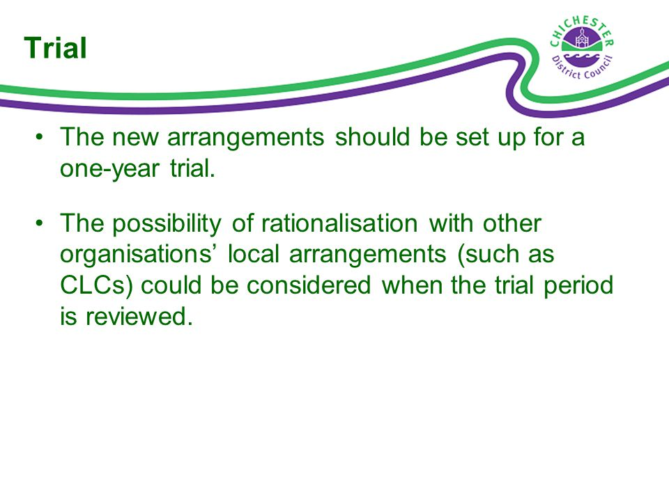 Trial The new arrangements should be set up for a one-year trial.