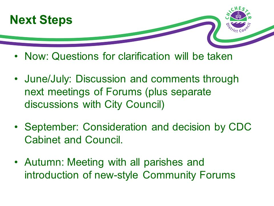 Next Steps Now: Questions for clarification will be taken June/July: Discussion and comments through next meetings of Forums (plus separate discussions with City Council) September: Consideration and decision by CDC Cabinet and Council.