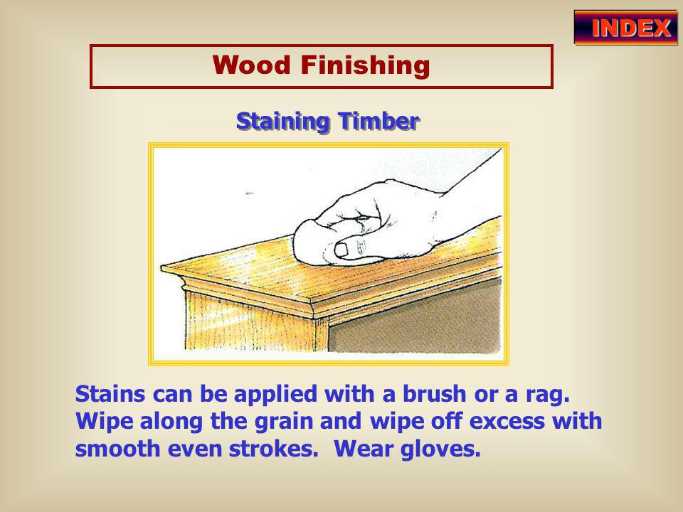 Wood Finishing INDEX Staining Timber Stains can be applied with a brush or a rag.