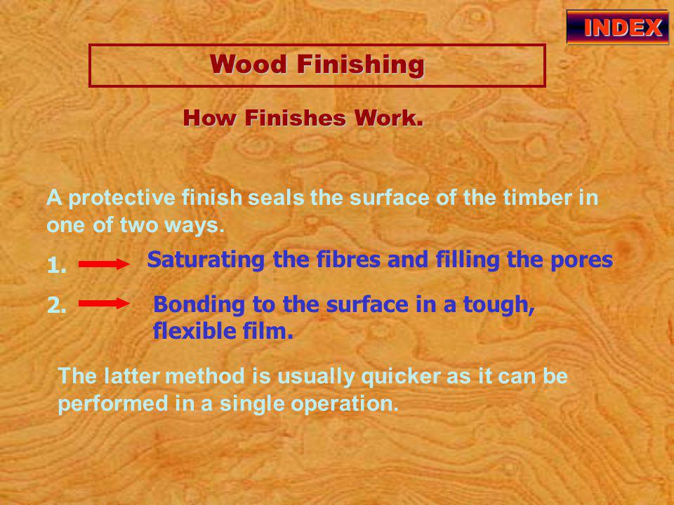 Wood Finishing INDEX On the back of the abrasive paper is information pertaining to: brand The brand of the abrasive material The material used for the abrasive grit The grit of the abrasive Important: Whenever possible sand in the direction of the grain of the timber.
