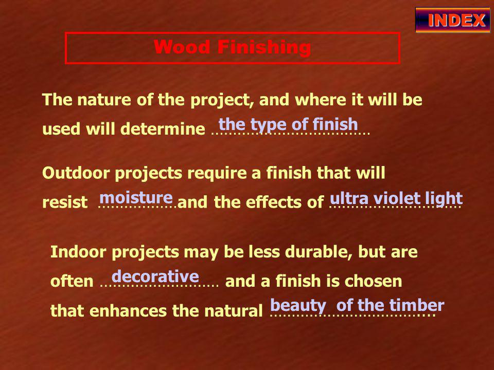 Wood Finishing INDEX Important: Whenever possible sand in the direction of the grain of the timber.