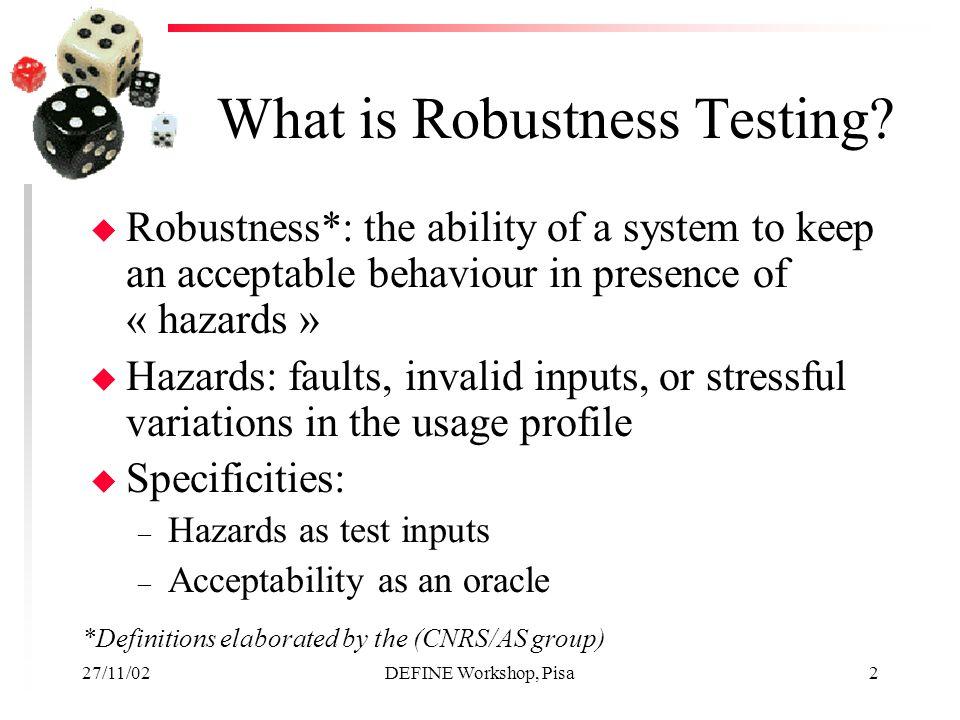 27/11/02DEFINE Workshop, Pisa2 What is Robustness Testing.