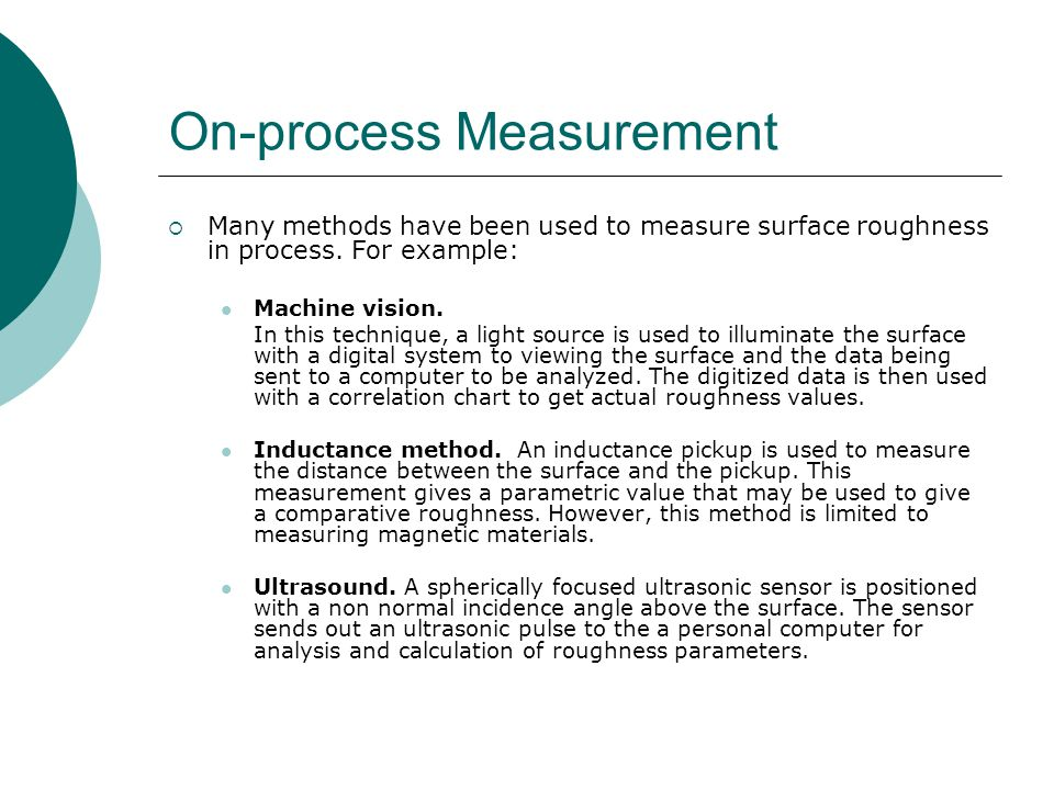 On-process Measurement Many methods have been used to measure surface roughness in process.