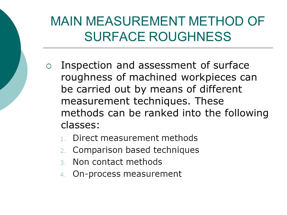 MAIN MEASUREMENT METHOD OF SURFACE ROUGHNESS Inspection and assessment of surface roughness of machined workpieces can be carried out by means of different measurement techniques.