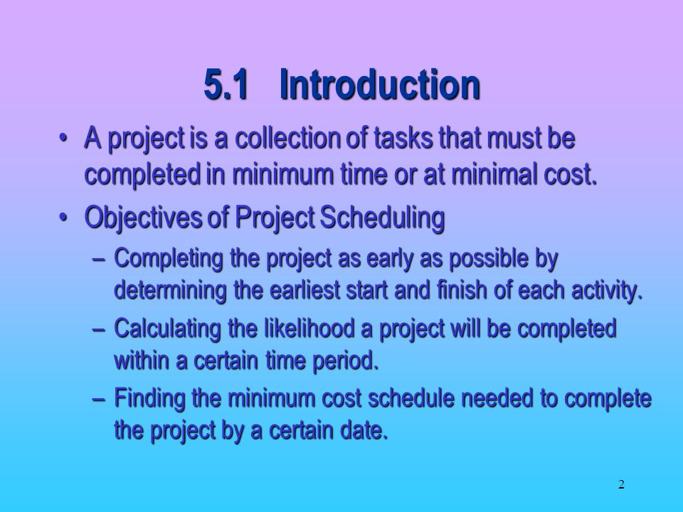 2 A project is a collection of tasks that must be completed in minimum time or at minimal cost.A project is a collection of tasks that must be completed in minimum time or at minimal cost.