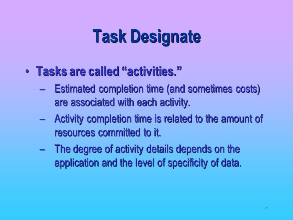 4 Tasks are called activities.Tasks are called activities.