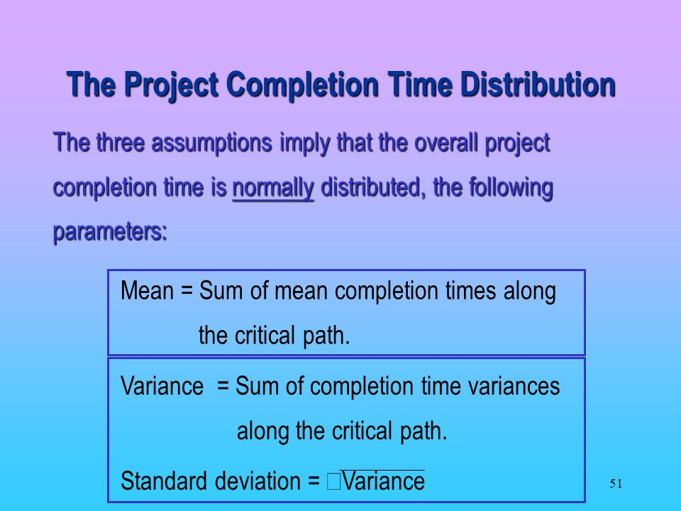 51 Mean = Sum of mean completion times along the critical path.