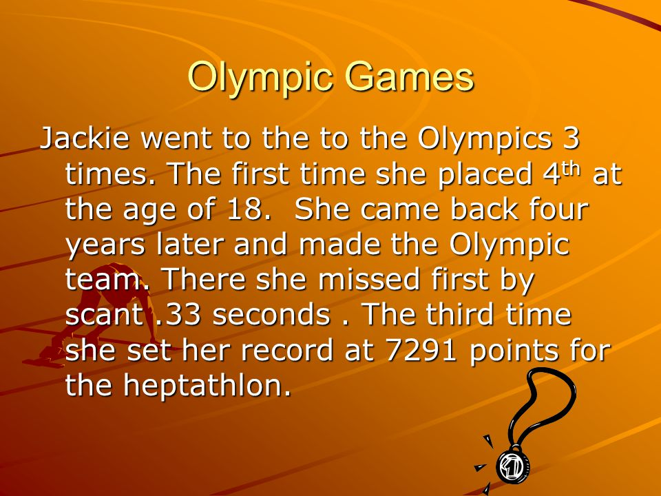 Olympic Games Jackie went to the to the Olympics 3 times.