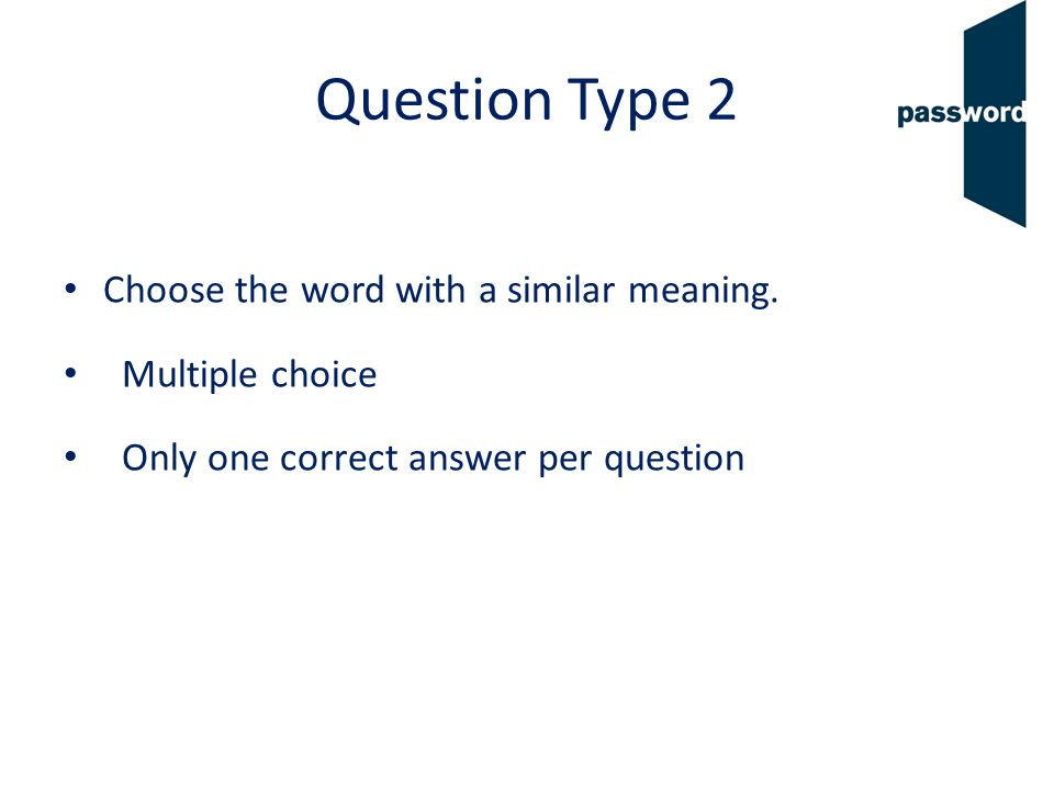Question Type 2 Choose the word with a similar meaning.
