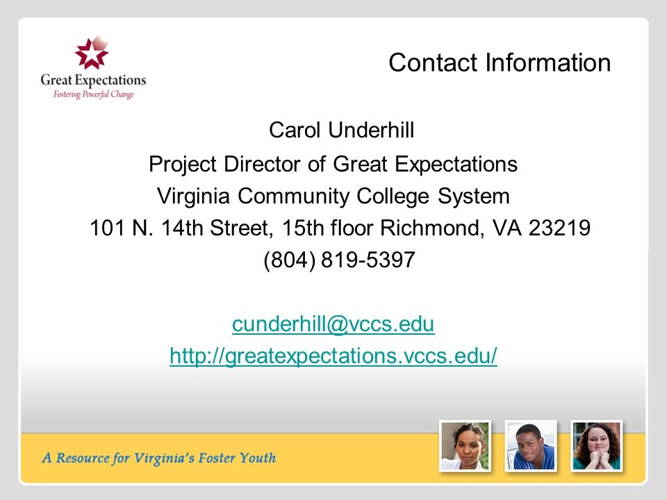 Contact Information Carol Underhill Project Director of Great Expectations Virginia Community College System 101 N. 14th Street, 15th floor Richmond,
