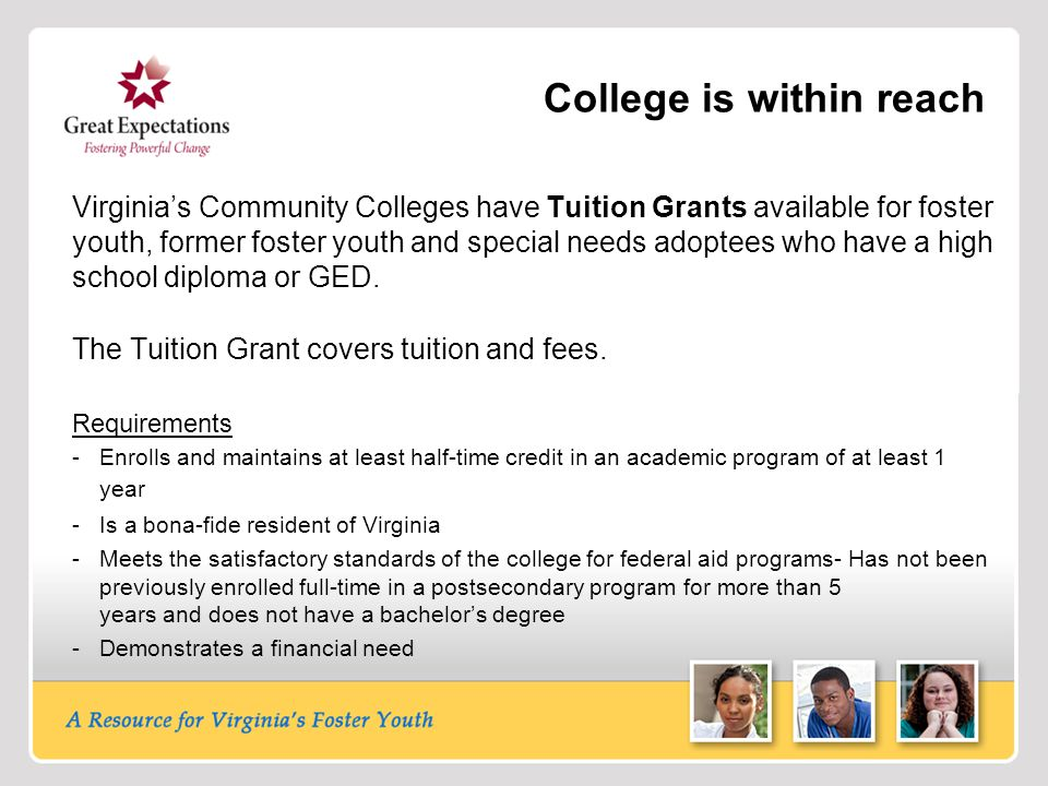 College is within reach Virginias Community Colleges have Tuition Grants available for foster youth, former foster youth and special needs adoptees wh