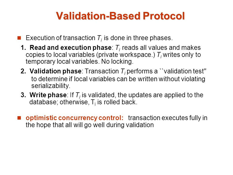 Validation-Based Protocol Execution of transaction T i is done in three phases.