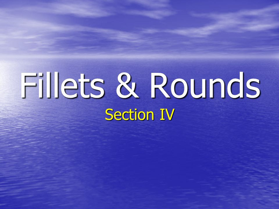 Fillets & Rounds Section IV