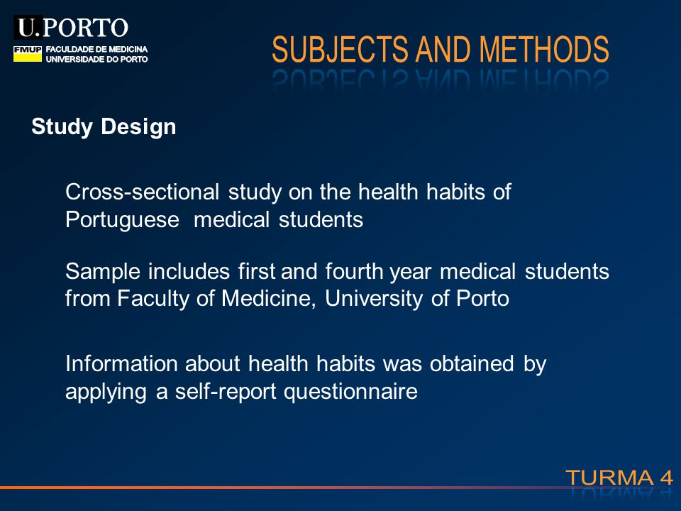 Study Design Cross-sectional study on the health habits of Portuguese medical students Sample includes first and fourth year medical students from Fac