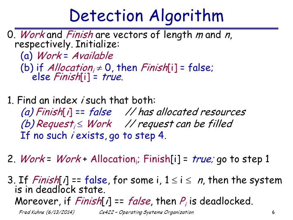 6 Fred Kuhns (6/13/2014)Cs422 – Operating Systems Organization Detection Algorithm 0. Work and Finish are vectors of length m and n, respectively. Ini