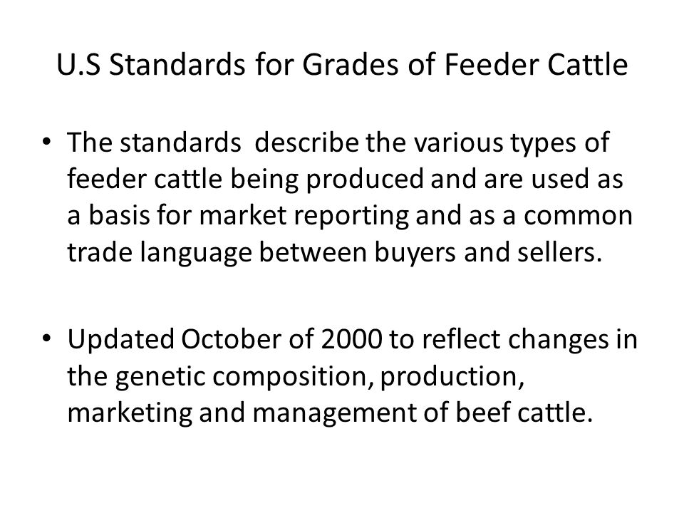 The standards describe the various types of feeder cattle being produced and are used as a basis for market reporting and as a common trade language b