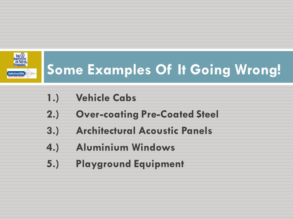 1.)Vehicle Cabs 2.)Over-coating Pre-Coated Steel 3.)Architectural Acoustic Panels 4.)Aluminium Windows 5.)Playground Equipment Some Examples Of It Goi