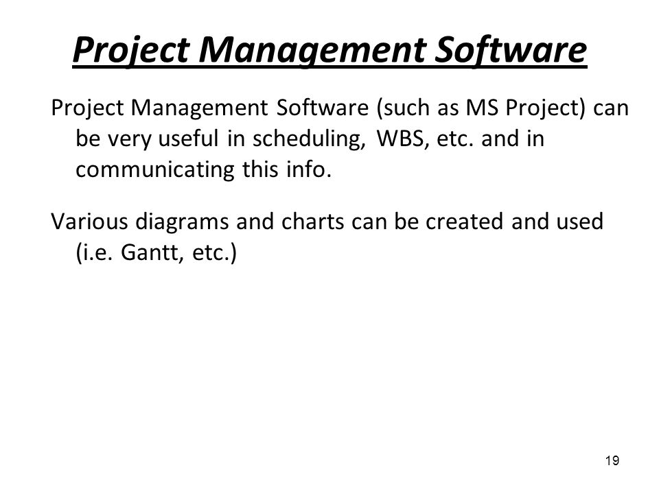 Project Management Software Project Management Software (such as MS Project) can be very useful in scheduling, WBS, etc. and in communicating this inf