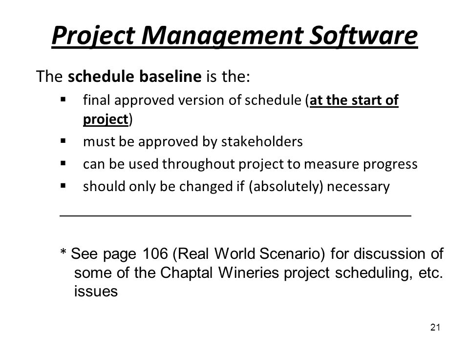 Project Management Software The schedule baseline is the: final approved version of schedule (at the start of project) must be approved by stakeholder
