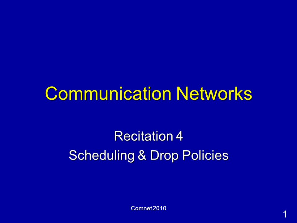 1 Comnet 2010 Communication Networks Recitation 4 Scheduling & Drop Policies