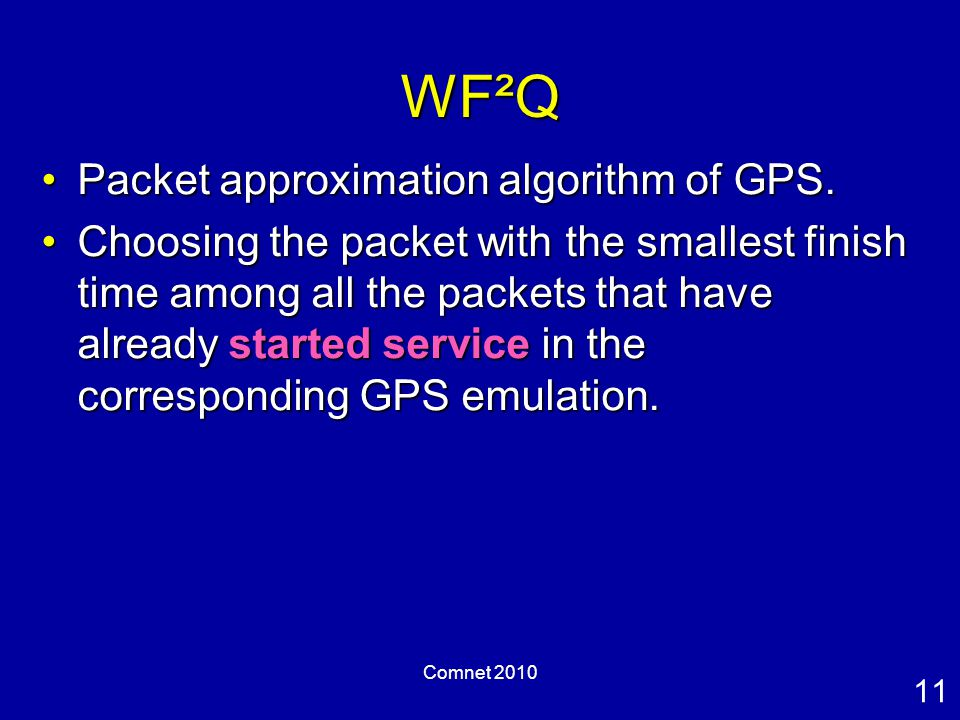 11 Comnet 2010 WF²Q Packet approximation algorithm of GPS.Packet approximation algorithm of GPS.