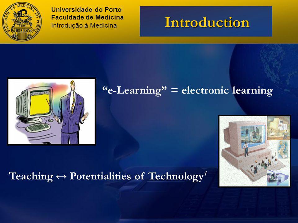 e-Learning = electronic learning Teaching Potentialities of Technology 1 Universidade do Porto Faculdade de Medicina Introdução à Medicina Introduction