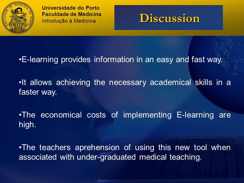Universidade do Porto Faculdade de Medicina Introdução à Medicina Discussion E-learning provides information in an easy and fast way.