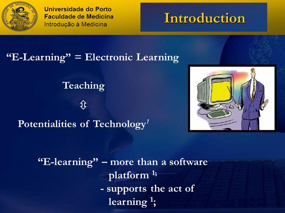 Universidade do Porto Faculdade de Medicina Introdução à Medicina Introduction E-learning A way to spread knowledge ( allowing availability); Possibility of interaction (foruns and FAQs)