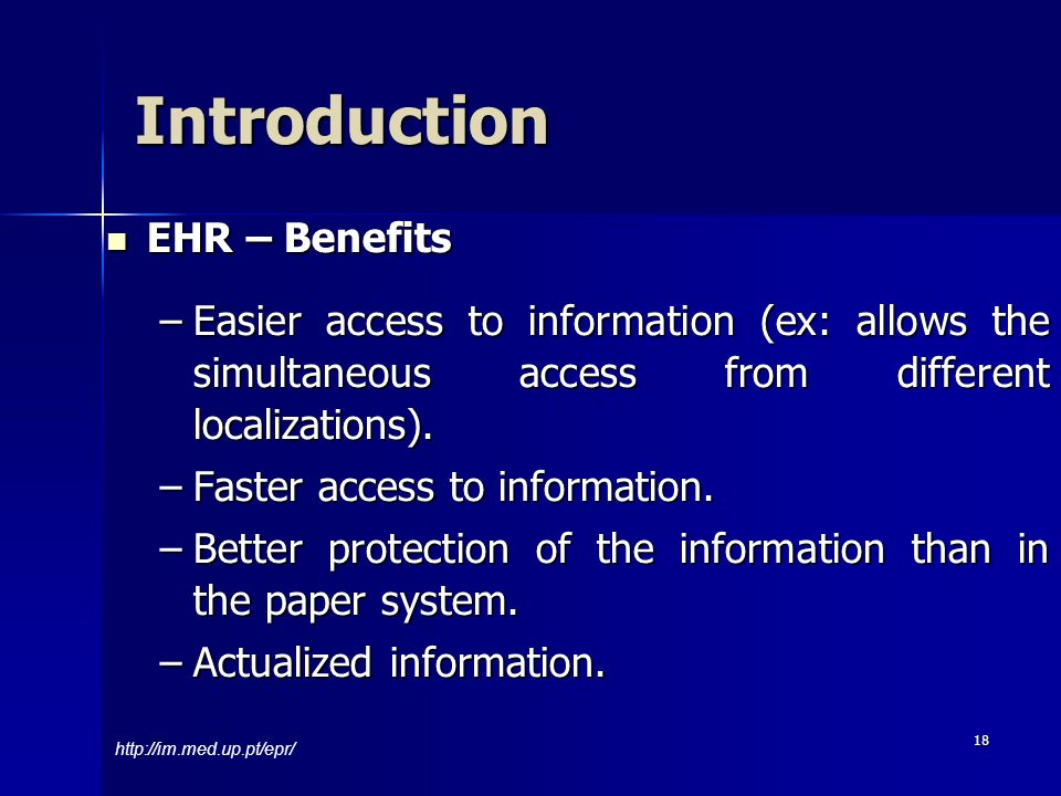 18 EHR – Benefits EHR – Benefits –Easier access to information (ex: allows the simultaneous access from different localizations).