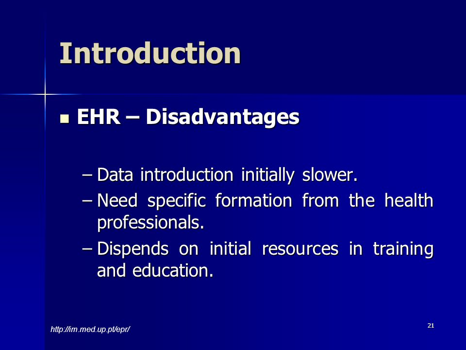 21 EHR – Disadvantages EHR – Disadvantages –Data introduction initially slower.
