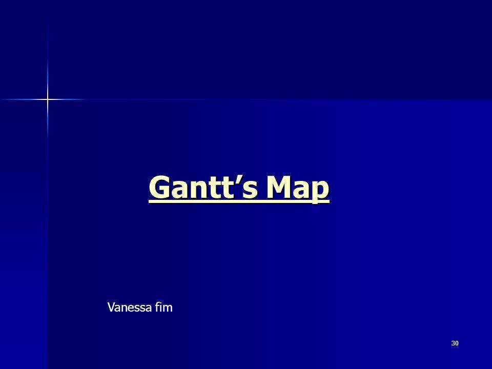 30 Gantts Map Gantts Map Vanessa fim