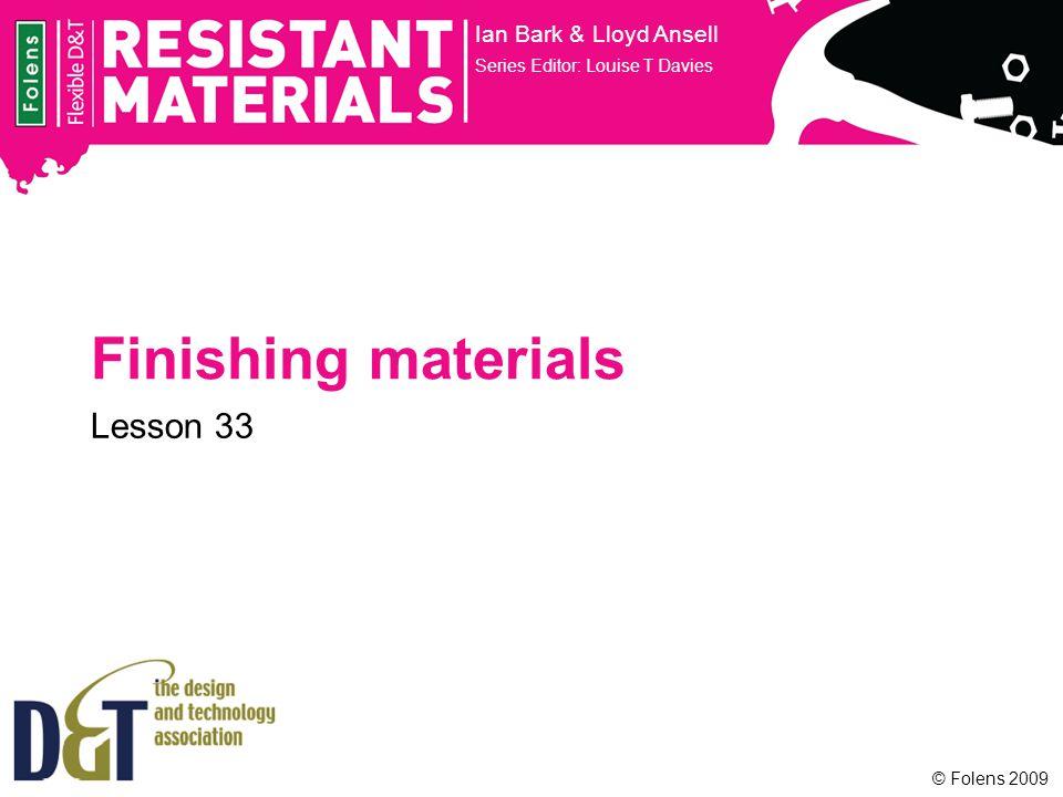 © Folens 2009 Finishing materials Ian Bark & Lloyd Ansell Series Editor: Louise T Davies Lesson 33