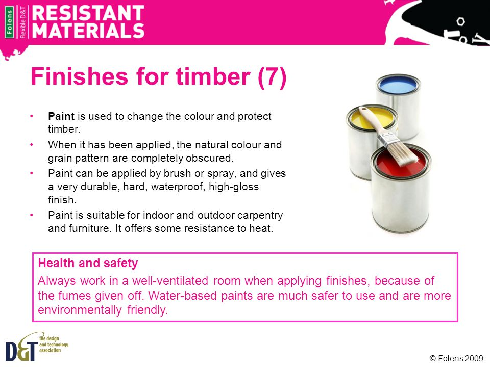 Finishes for timber (7) Paint is used to change the colour and protect timber. When it has been applied, the natural colour and grain pattern are comp