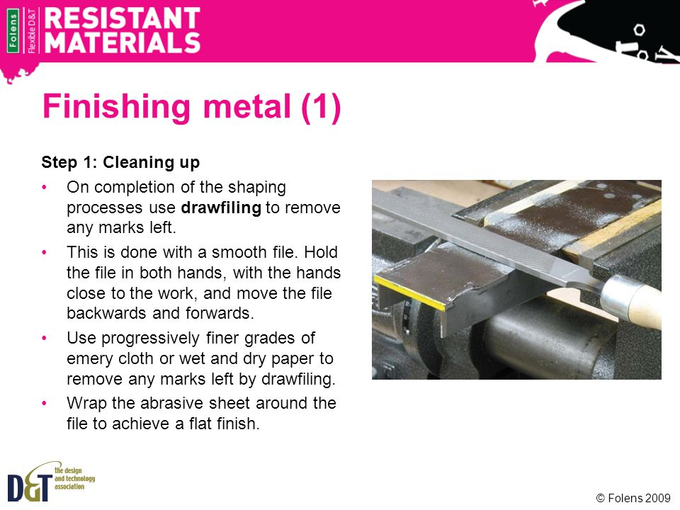 Finishing metal (1) Step 1: Cleaning up On completion of the shaping processes use drawfiling to remove any marks left.
